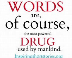 Words are the most powerful drug